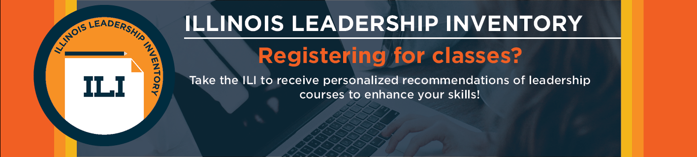 Registering for classes? Take the Illinois Leadership Inventory to receive personalized recommendations of leadership courses to enhance your skills!